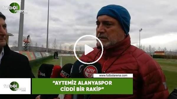 """'Hikmet Karaman: """"Aytemiz Alanyaspor ciddi bir rakip"""""""