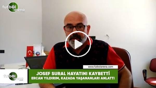 Josef Sural hayatını kaybetti! Ercan Yıldırım, kazada yaşananları anlattı