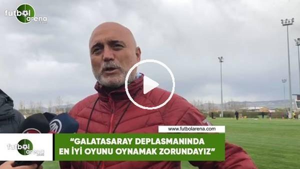 """'Hikmet Karaman: """"Galatasaray deplasmanında en iyi oyunu oynamak zorundayız"""""""