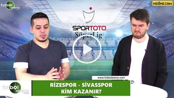 Çaykur Rizespor - Sivasspormaçını kim kazanır?