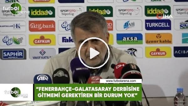 """Şenol Güneş: """"Fenerbahçe-Galatasaray derbisine gitmemi gerektirecek bir durum yok"""""""
