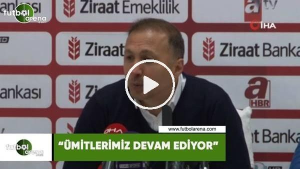 """'Ahmet Taşyürek: """"Ümitlerimiz devam ediyor"""""""