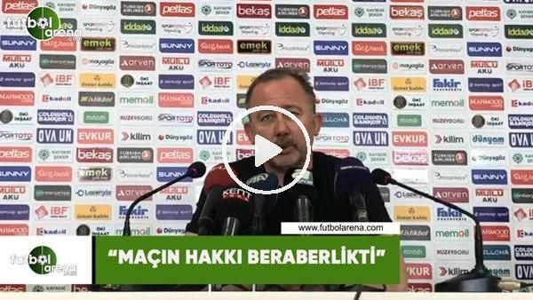 """Sergen Yalçın: """"Maçı hakkı beraberlikti"""""""