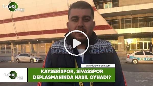 'Kayserispor, Sivasspor deplasmanında nasıl oynadı?