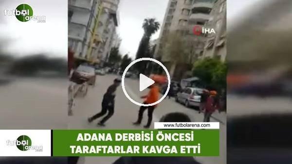 'Adana derbisi öncesi taraftarlar kavga etti