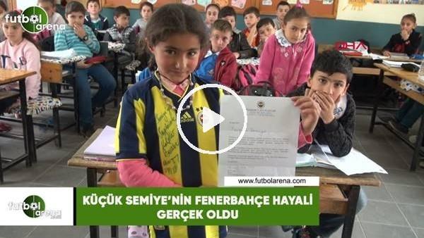'Küçük Semiye'nin Fenerbahçe hayali gerçek oldu