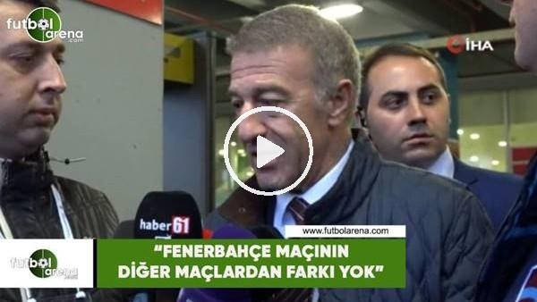 """'Ahmet Ağaoğlu: """"Fenerbahçe maçının diğer maçlardan bir farkı yok"""""""