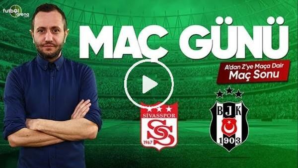 'MAÇ GÜNÜ | Sivasspor-Beşiktaş (22.04.2019) (Maç sonu)