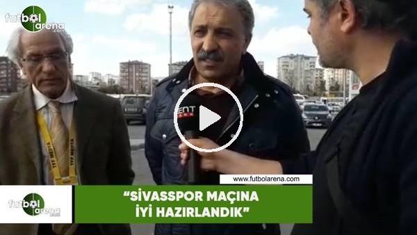 """'Erol Bedir: """"Sivasspor maçına iyi hazırlandık"""""""