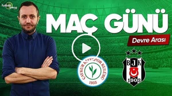 MAÇ GÜNÜ | Çaykur Rizespor-Beşiktaş (08.04.2019) (Devre Arası)