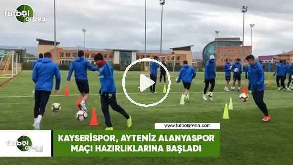'Kayserispor, Aytemiz Alanyaspor maçı hazırlıklarına başladı