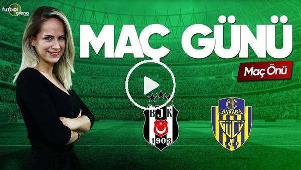 MAÇ GÜNÜ   Beşiktaş-Ankaragücü (28.04.2019) (Maç önü)