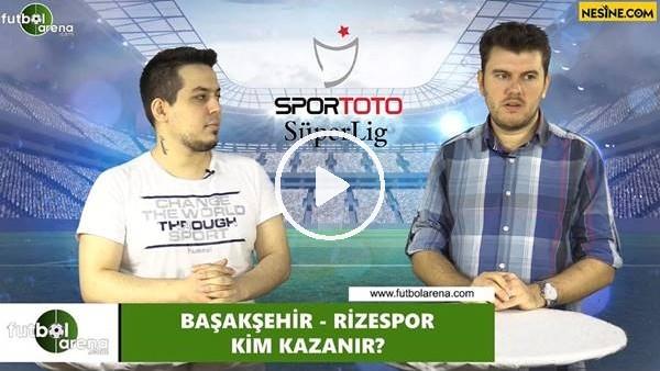 'Başakşehir - Çaykur Rizespor maçını kim kazanır?