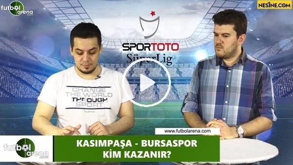 'Kasımpaşa - Bursaspor maçını kim kazanır?
