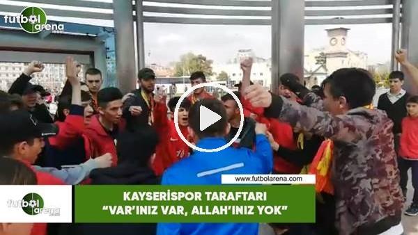 """Kayserispor taraftarı: """"VAR'ınız var, Allah'ınız yok"""""""