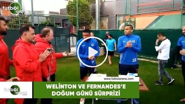 'Welinton ve Fernandes'e doğum günü sürprizi
