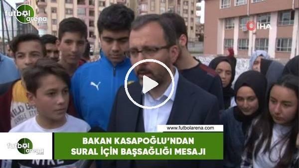 Bakan Kasapoğlu'ndan Sural için başsağlığı mesajı