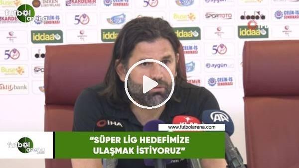 """'İbrahim Üzülmez: """"Süper Lig hedefimize ulaşmak istiyoruz"""""""