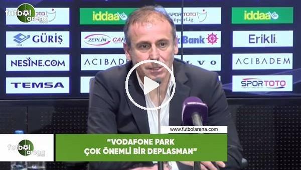 """Abdullah Avcı: """"Vodafone Park çok önemli bir deplasman"""""""