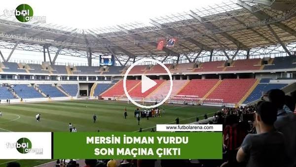'Mersin İdman Yurdu son maçına çıktı