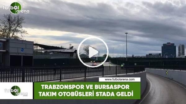 'Trabzonspor ve Bursaspor takım otobüsleri stada geldi