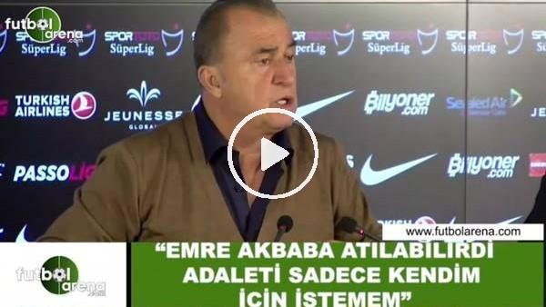 """'Fatih Terim: """"Emre Akbaba atılabilirdi adaleti sadece kendim için istemem"""""""