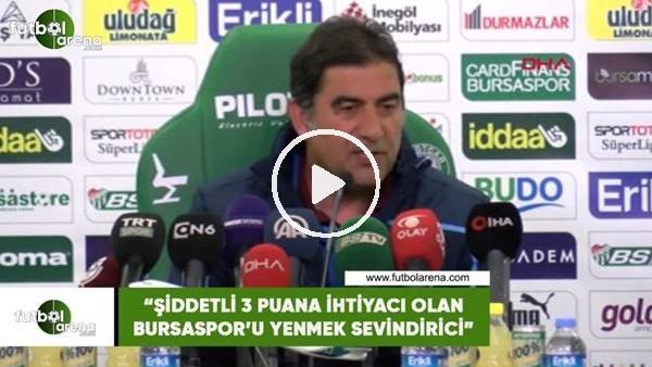 """'Ünal Karaman: """"Şiddetli 3 puana ihtiyacı olan Bursaspor'u yenmek sevindirici"""""""