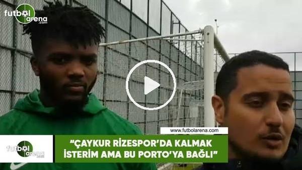 """'Awaziem: """"Çaykur Rizespor'da kalmak isterim ama bu Porto'ya bağlı"""""""