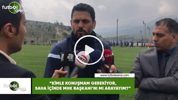 """'Erol Bulut: """"Kimle konuşmam gerekiyor, saha içinde MHK Başkanı'nı mı arayayım?"""""""