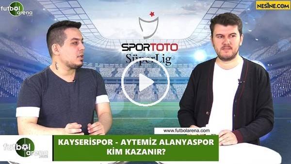 Kayserispor - Aytemiz Alanyaspor maçını kim kazanır?