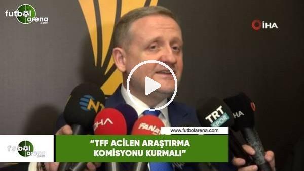 """'Göksel Gümüşdağ: """"TFF acilen araştırma komisyonu kurmalı"""""""