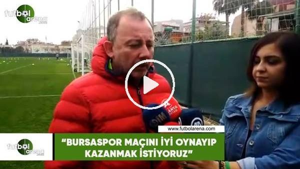 """Sergen Yalçın: """"Bursaspor maçını iyi oynayıp kazanmak istiyoruz"""""""