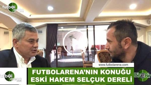 """'Selçuk Dereli: """"Emre Belözoğlu en çok zorlayan futbolcuydu"""""""