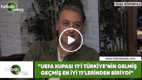 """'Barış Falay: """"UEFA Kupası 11'i Türkiye'nin gelmiş geşmiş en iyi 11'lerinden biriydi"""""""