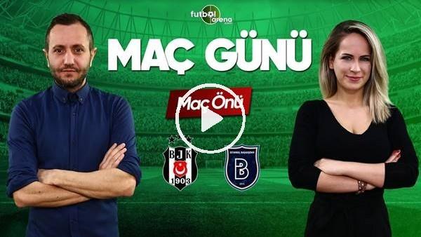 MAÇ GÜNÜ | Beşiktaş-Medipol Başaşehir (13.04.2019) (Maç Sonu)