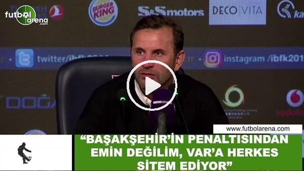 """'Okan Buruk: """"Başakşehir'in penaltısından emin değilim, VAR'a herkes sitem ediyor"""""""