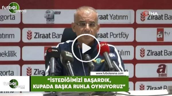 """'Ercan Kahyaoğlu: """"İstediğimiiz başardık, kupada başka ruhla oynuyoruz"""""""
