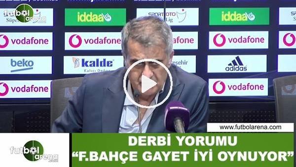 """'Şenol Güneş'ten derbi yorumu! """"Fenerbahçe gayet iyi oynuyor"""""""