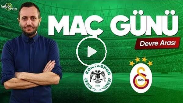 MAÇ GÜNÜ | Konyaspor-Galatasaray (29.04.2019) (Devre arası)