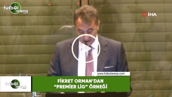 """'Fikret Orman'dan """"Premier Lig"""" örneği"""