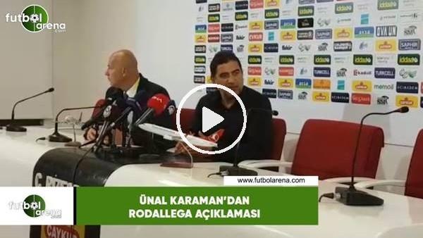 Ünal Karaman'dan Rodallega açıklaması