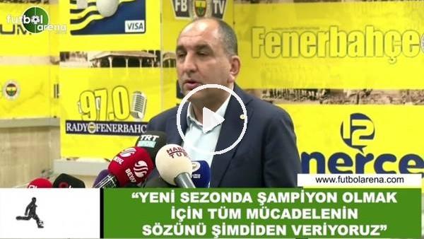 """'Semih Özsoy: """"Yeni sezonda şampiyon olmak için tüm mücadelenin sözünü şimdiden veriyoruz"""""""