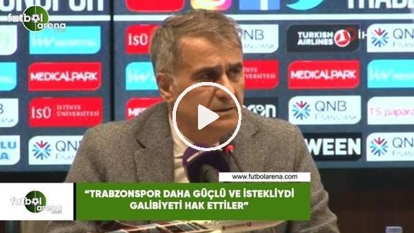 """'Şenol Güneş: """"Trabzonspor daha güçlü ve istekliydi galibiyeti hak ettiler"""""""