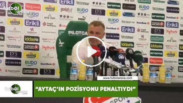 """Mesut Bakkal: """"Aytaç'ın pozisyonu net penaltıydı"""""""