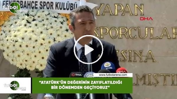 """Ali Koç: """"Atatürk'ün değerinin zayıflatıldığı bir dönemden geçiyoruz"""""""