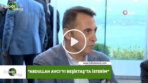 """Fikret Orman: """"Abdullah Avcı'yı Beşiktaş'ta isterim"""""""