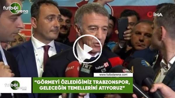 """'Ahmet Ağaoğlu: """"Görmeyi özlediğimiz Trabzonspor, geleceğin temellerini atıyoruz"""""""