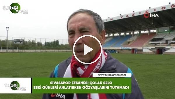 'Sivasspor efsanesi Çolak Selo eski günleri anlatırken gözyaşlarını tutamadı