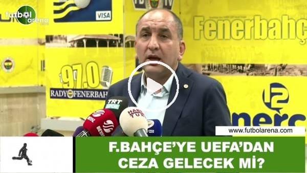 'Fenerbahçe'ye UEFA'dan ceza gelecek mi?