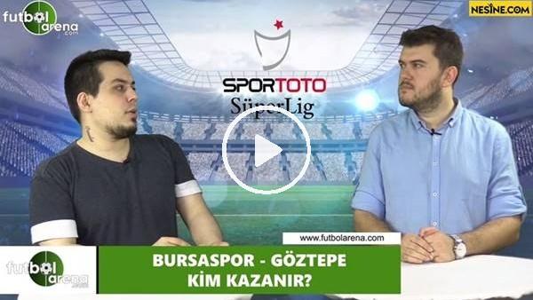 Bursaspor - Göztepe maçını kim kazanır?